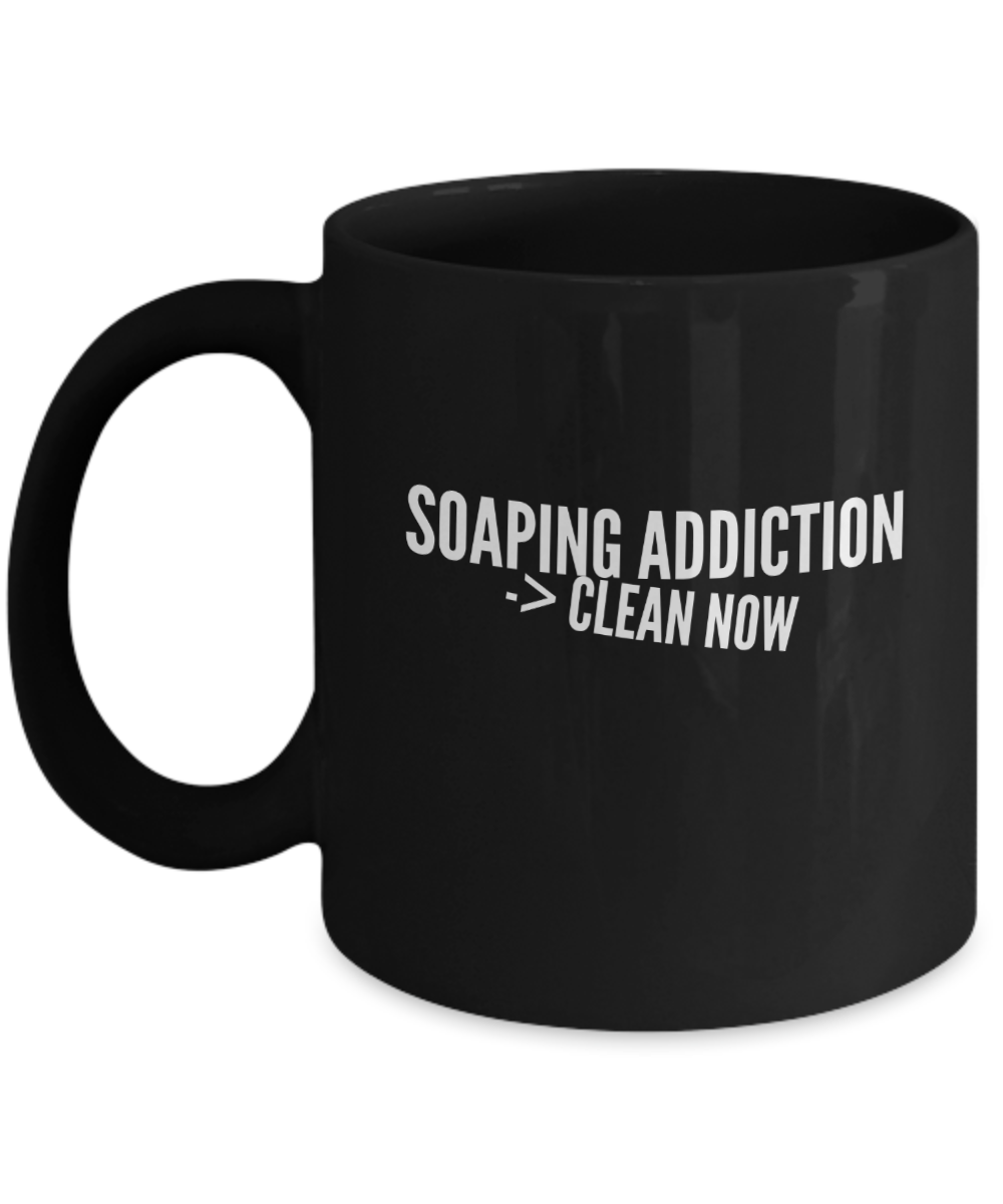 Funny soaper coffee mug gift soaping addiction black mug coffee cup motivational inspirational gift soaper