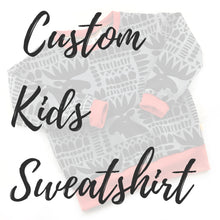 Custom Kids Sweatshirt - Baboosh Designs