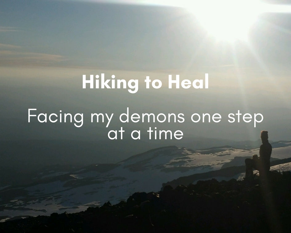 Hiking to Heal – Facing My Demons One Step at a Time