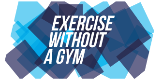 EXERCISING WITHOUT A GYM