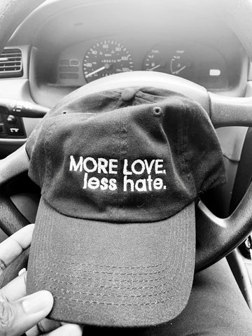 More Love. less hate. Dad Hat