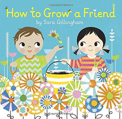 HOW TO GROW A FRIEND Book By Sara Gillingham