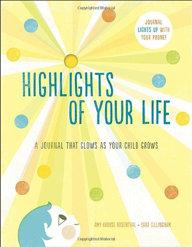 HIGHLIGHTS OF YOUR LIFE - A Journal That Glows as Your Child Grows by Amy Krouse Rosenthal and Sarah Gillingham