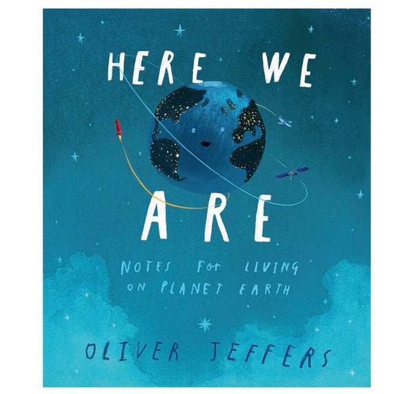 Here We Are: Notes for Living on Planet Earth | Written by Oliver Jeffers