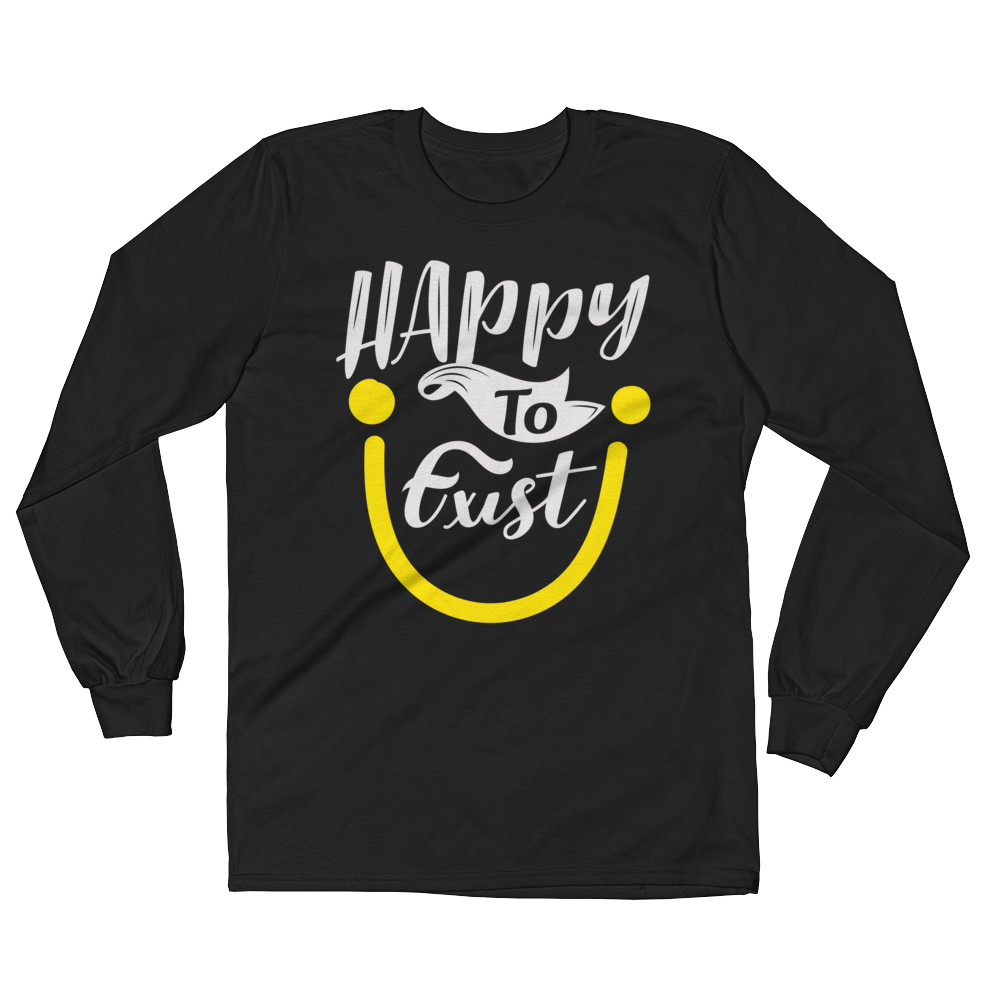 """Happy To Exist"" Long Sleeve"