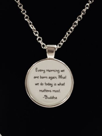 Buddha Quote We Are Born Again What We Do Today Matters Inspirational Necklace