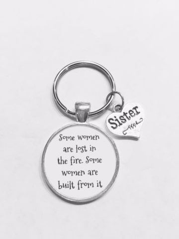 Sister Some Women Are Lost In The Fire Inspirational Gift Keychain