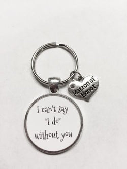 Matron Of Honor Gift I Can't Say I Do Without You Wedding Keychain