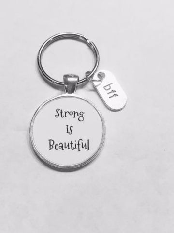 Strong Is Beautiful Bff Gift Best Friend Inspirational Keychain