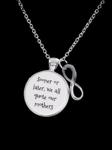 Mom Sooner Or Later We All Quote Our Mothers Infinity Christmas Gift Necklace
