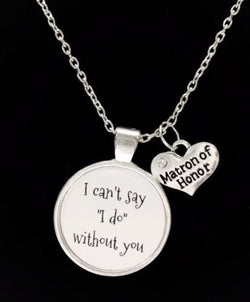 Matron Of Honor I Can't Say I Do Without You Wedding Gift Necklace