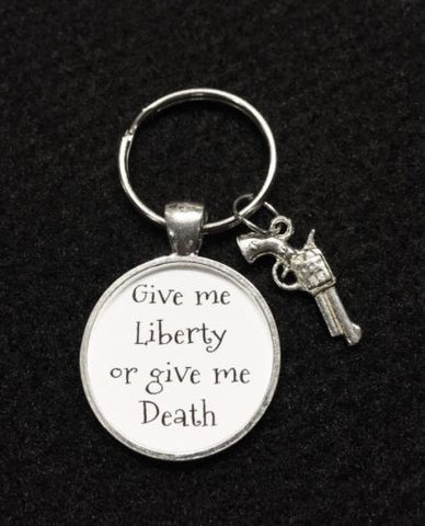 Give Me Liberty Or Give Me Death Gun Second Amendment Freedom Quote Keychain