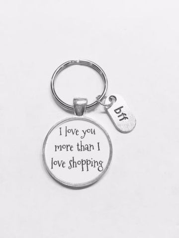 Bff I Love You More Than I Love Shopping Best Friend Gift Keychain