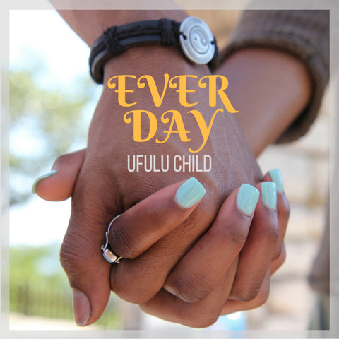 """Ever Day"" by Ufulu Child™ (Single)"