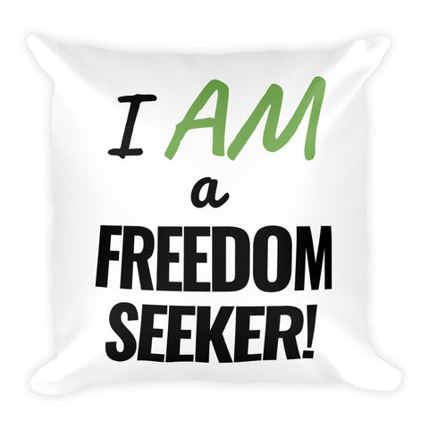 """I AM a Freedom Seeker"" Square Pillow (front)"
