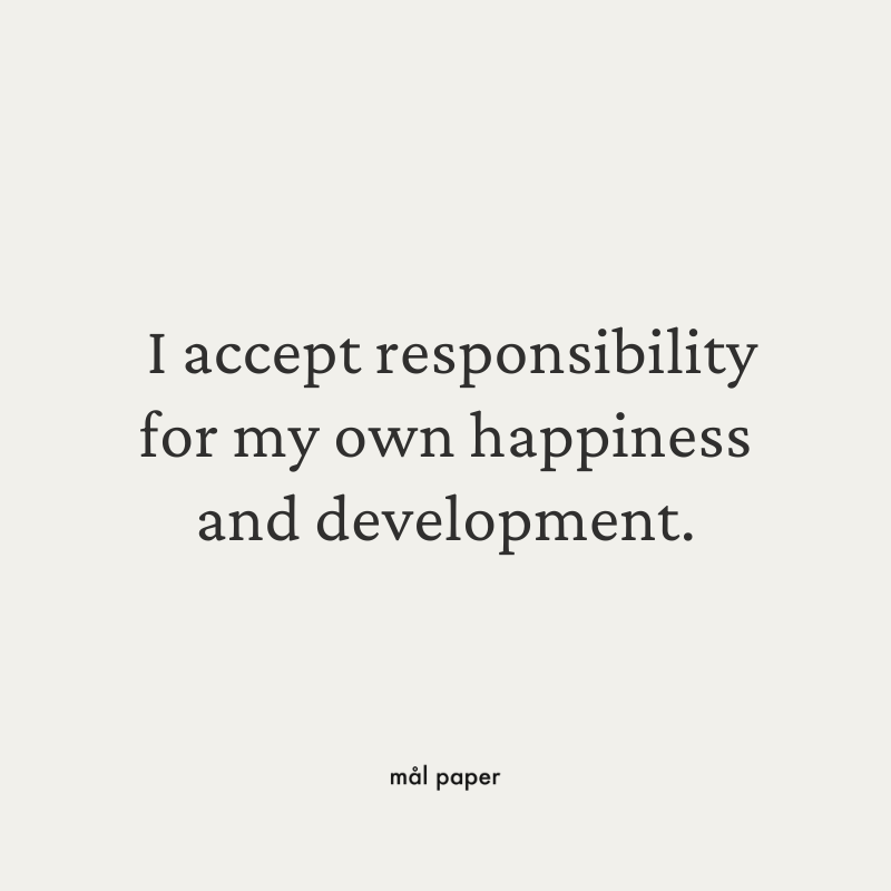 I accept responsibility for my own happiness and development.