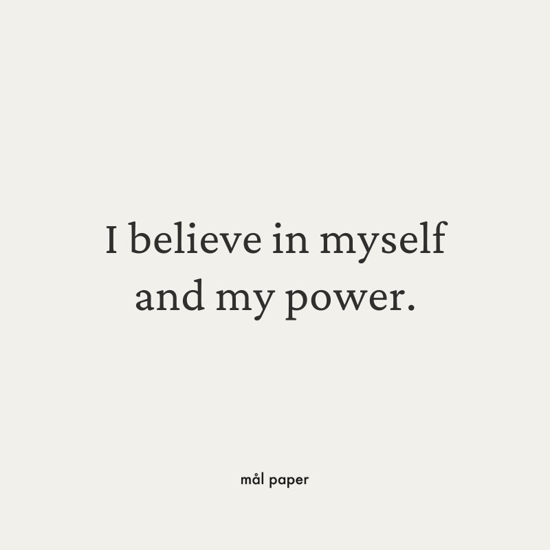 I believe in myself and my power.
