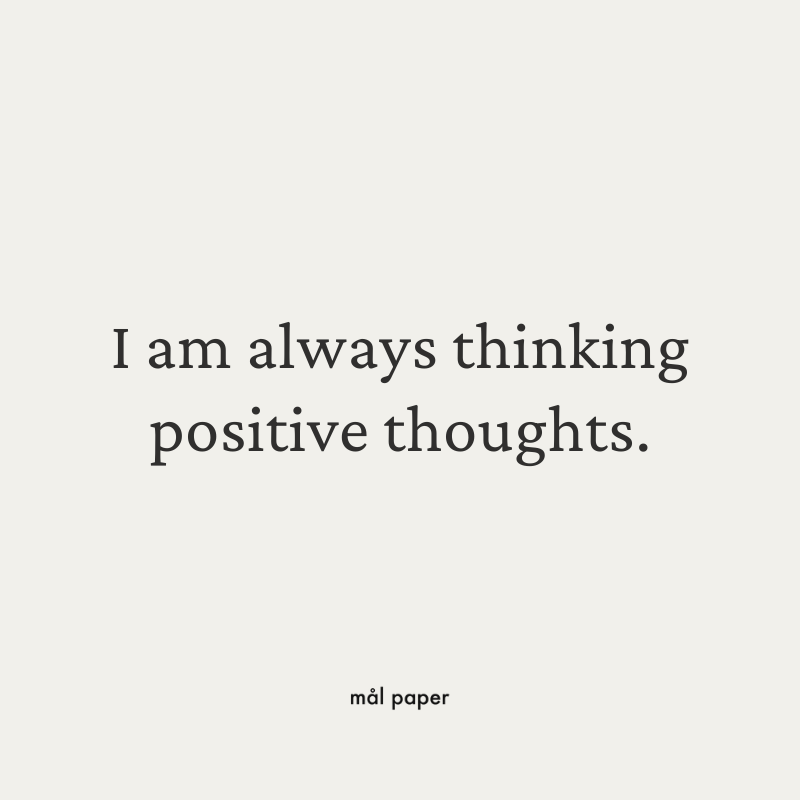 I am always thinking positive thoughts.