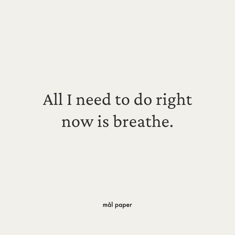 All I need to do right now is breathe.