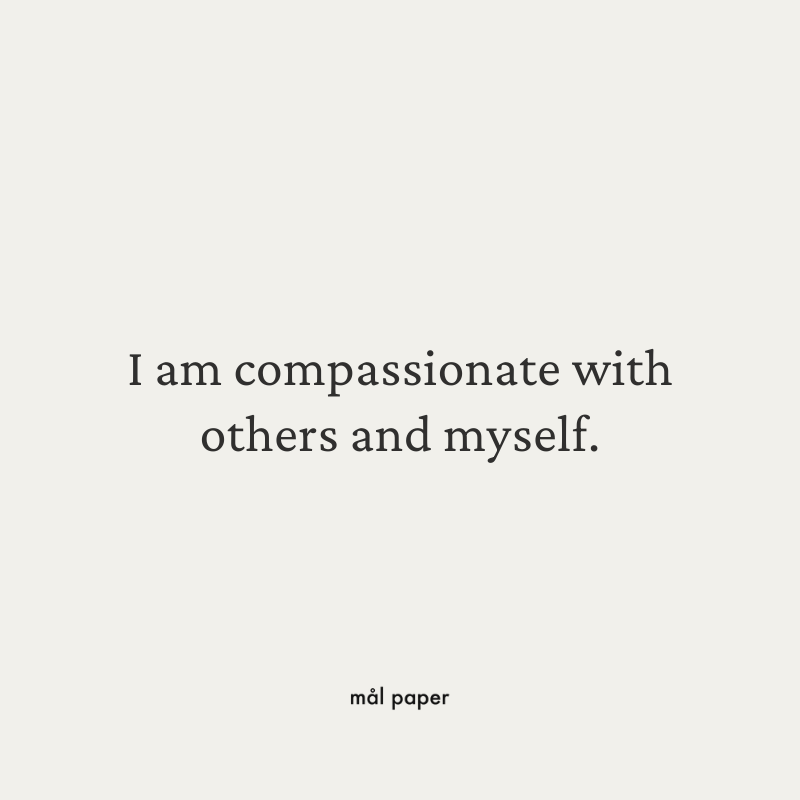 I am compassionate with others and myself.