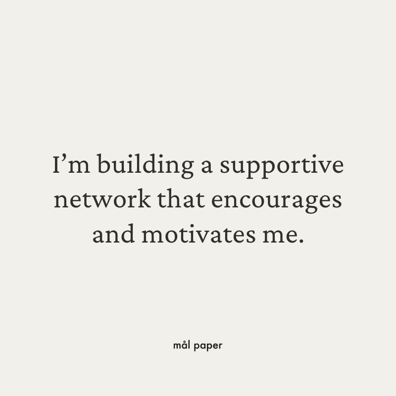 I'm building a supportive network that encourages and motivates me.