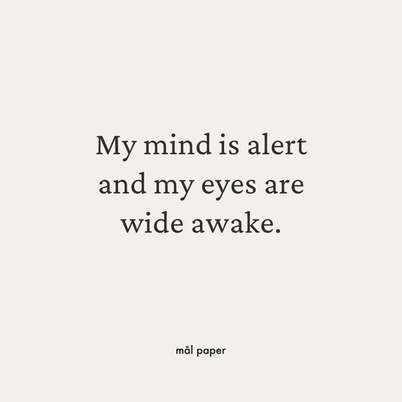 My mind is alert and my eyes are wide awake.