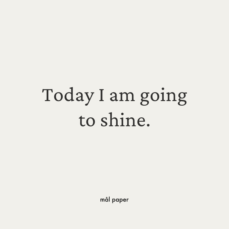 Today I am going to shine.