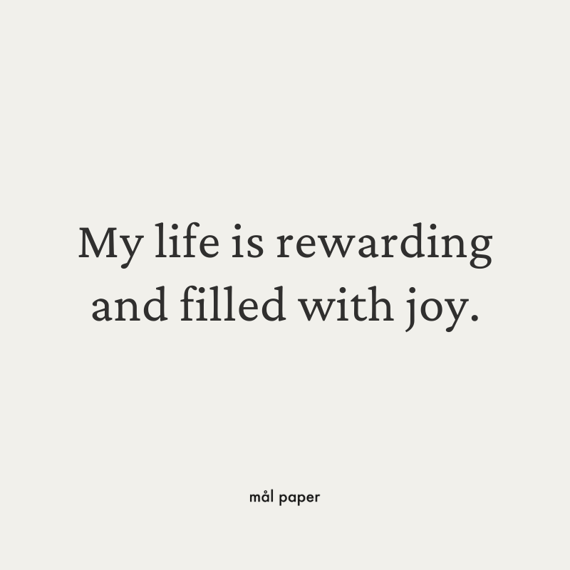 My life is rewarding and filled with joy.