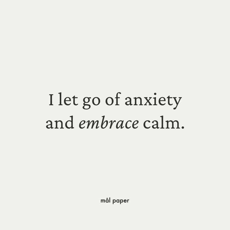 I let go of anxiety and embrace calm.