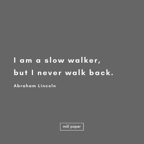 I am a slow walker but I never walk back motivational quote