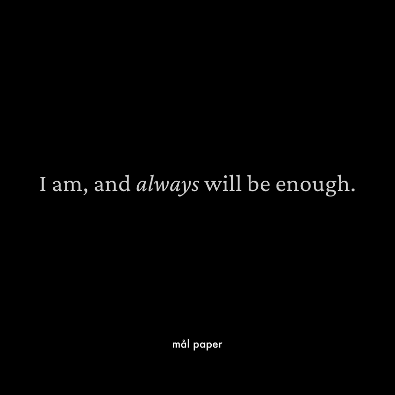 I am, and always will be enough.