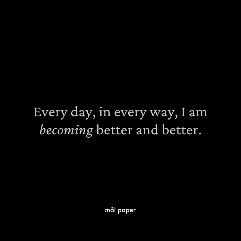 Every day, in every way, I am becoming better and better - Health Affirmation