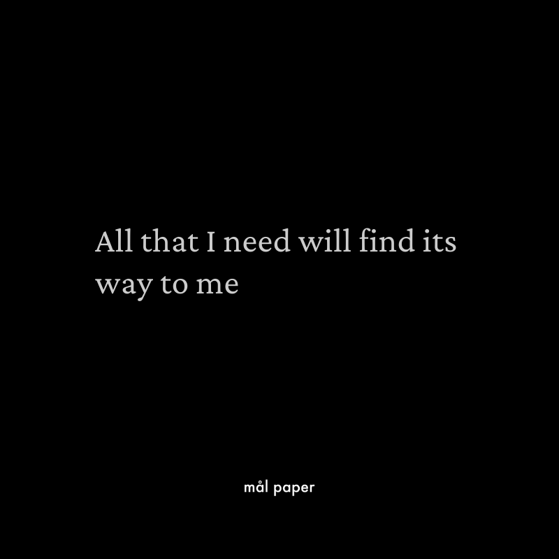 All that I need will find it's way to me