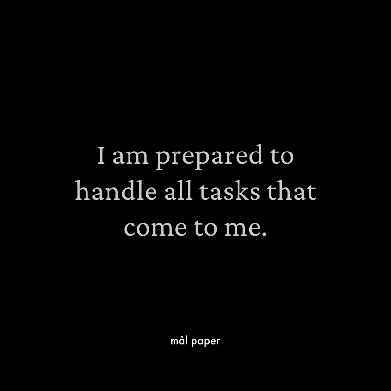 I am prepared to handle all tasks that come to me.