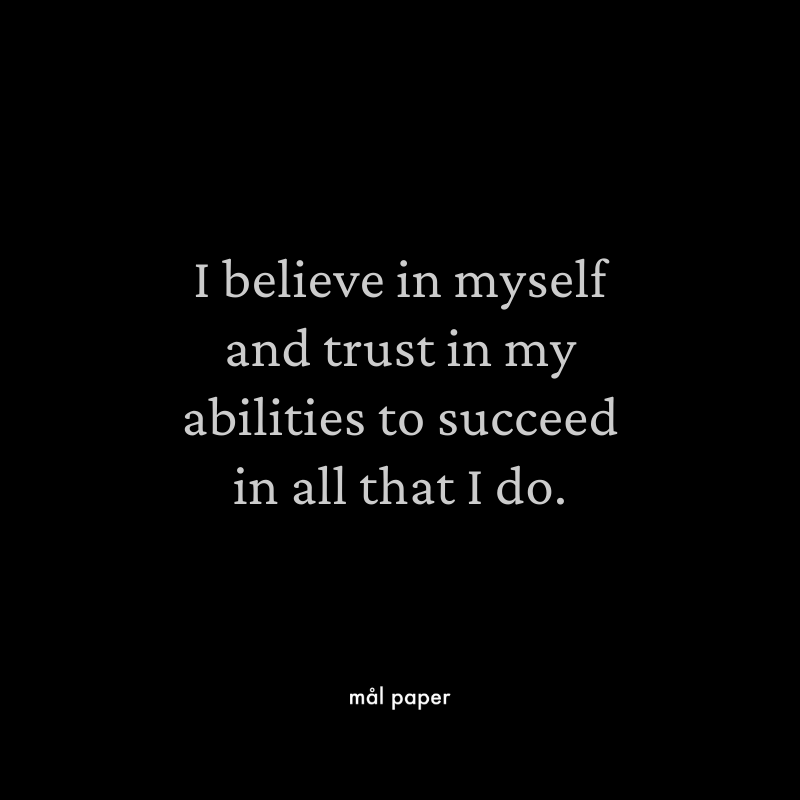 I believe in myself and trust in my abilities to succeed in all that I do.