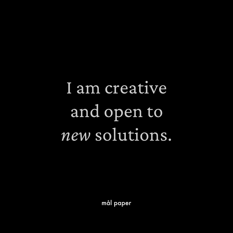 I am creative and open to new solutions.