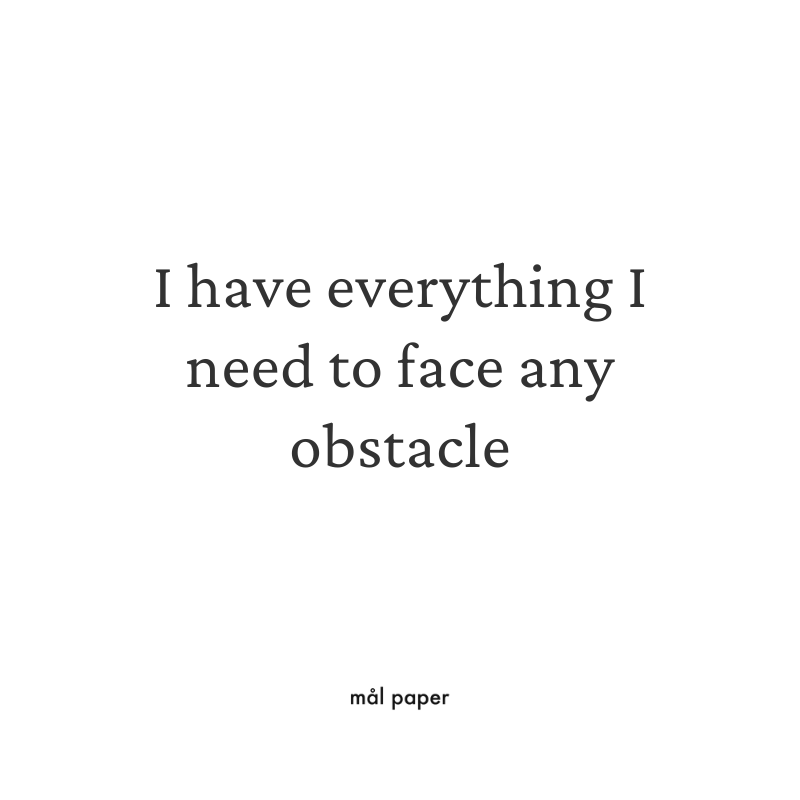 I have everything I need to face any obstacle