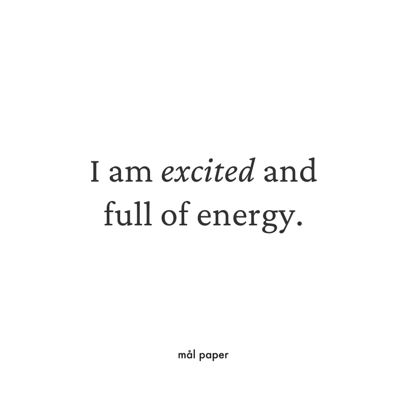 I am excited and full of energy.