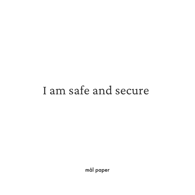 I am safe and secure