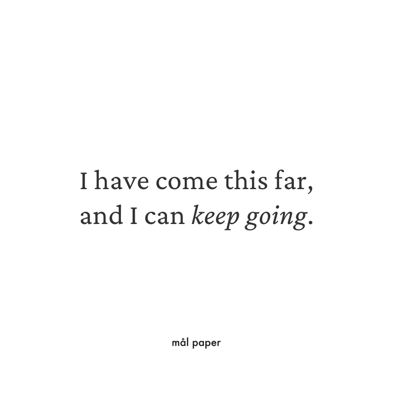 I have come this far, and I can keep going.