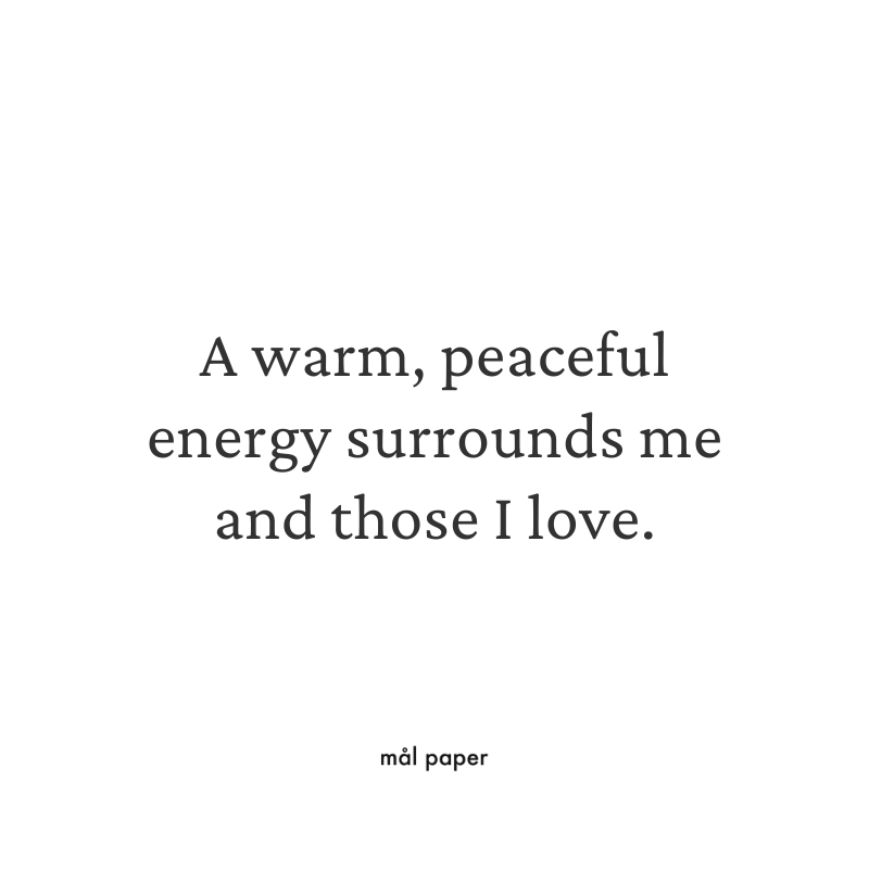 A warm, peaceful energy surrounds me and those I love.