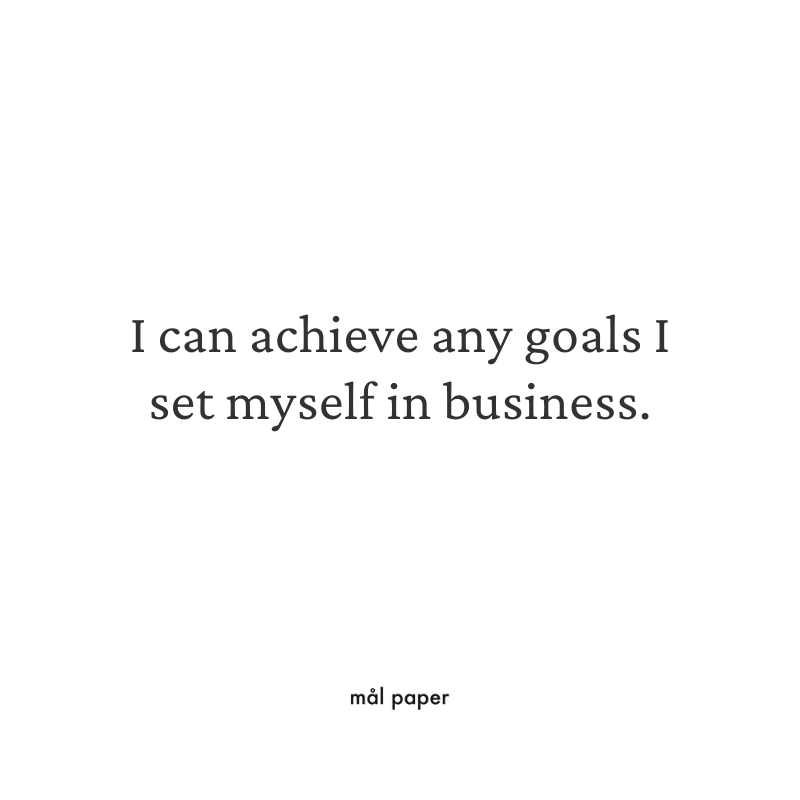 I can achieve any goals I set myself in business.