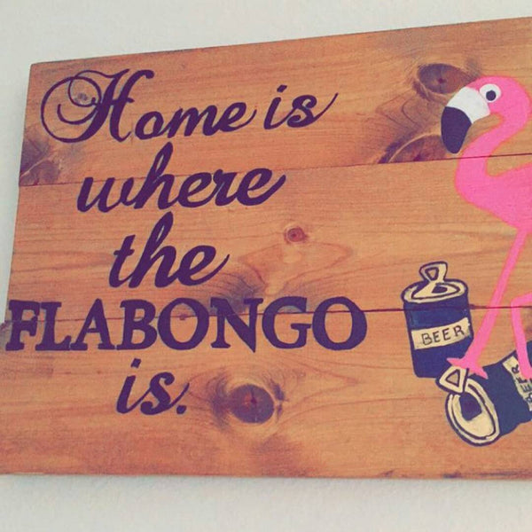 "24""x10"" - ""Home is Where the Flabongo Is."" Custom Sign"