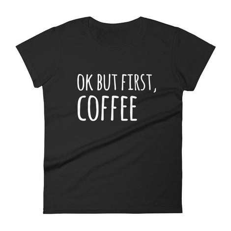 But First Coffee Women's short sleeve t-shirt
