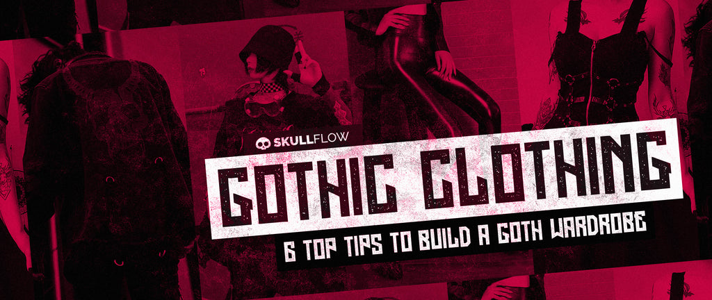Gothic Clothing: 6 Top Tips to Build a Goth Wardrobe