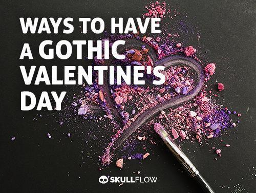 Ways To Have A Gothic Valentine's Day