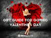 Gift Guide for Gothic Valentine's Day