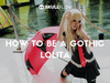 HOW TO BE A GOTHIC LOLITA