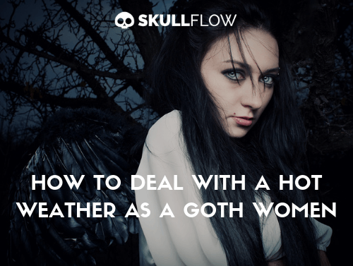How To Deal With Hot WEATHER AS A GOTH WOMAN | Skullflow