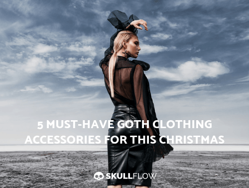 5 Must-Have Goth Clothing Accessories For This Christmas
